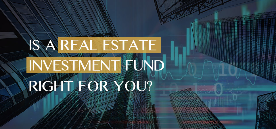 Is a real estate investment fund right for you?