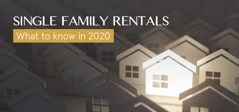 Single Family Rentals – What to know in 2020
