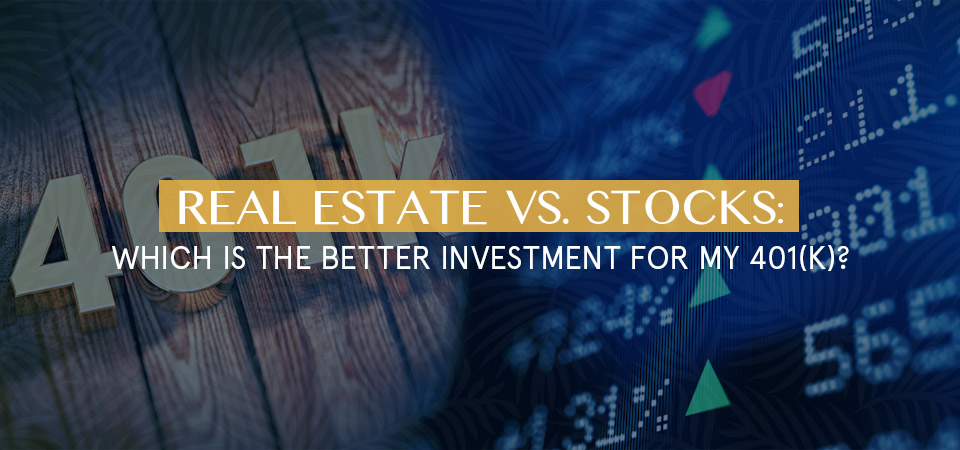 Real Estate vs. Stocks:  Which is the better investment for my 401(k)?