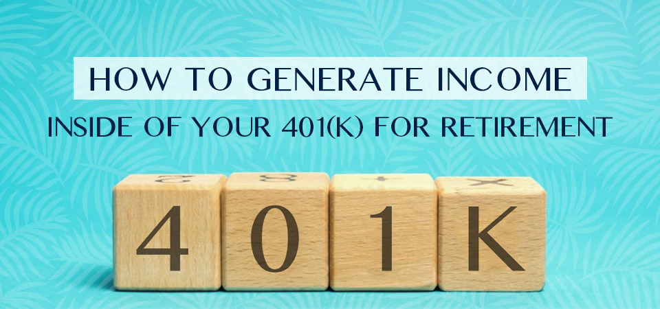 How to generate income inside of your 401(k) for retirement