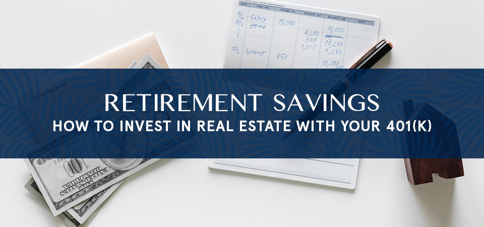 Retirement Savings - How to invest in real estate with your 401(k)