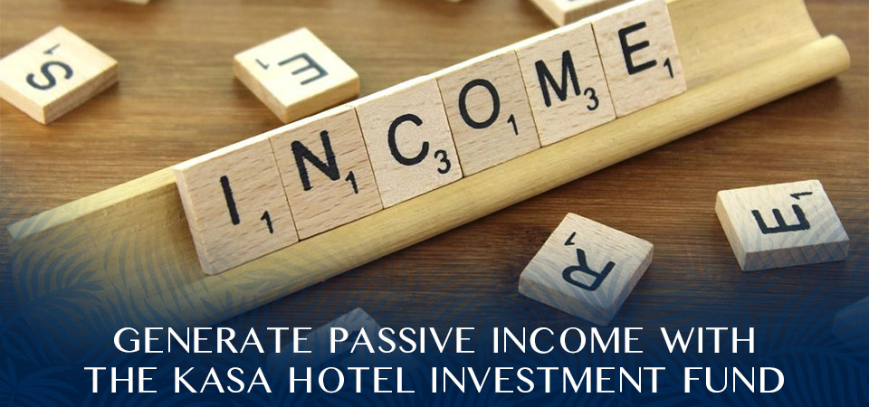 Generate Passive Income with the KASA Hotel Investment Fund