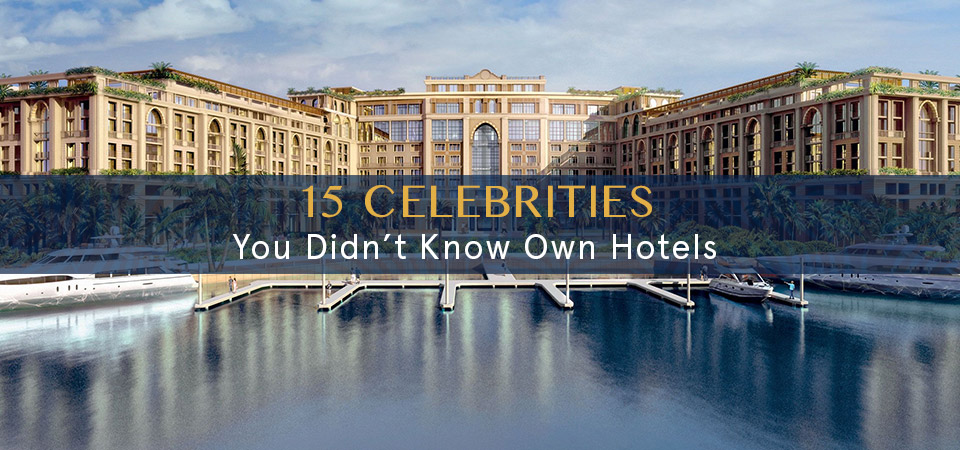 15 Celebrities You Didn't Know Own Hotels
