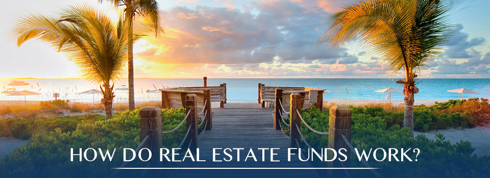 How Do Real Estate Funds Work?