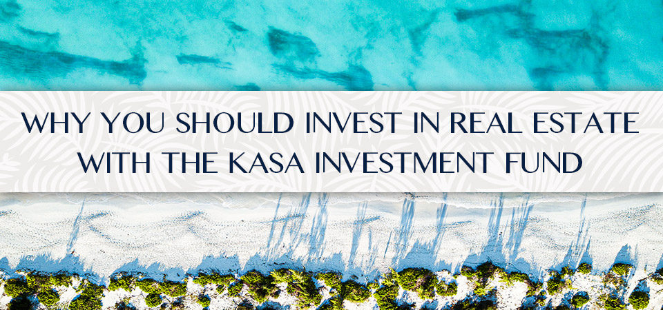 Why You Should Invest in Real Estate with the KASA Investment Fund