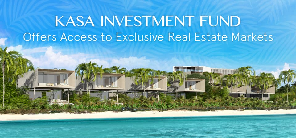 KASA Investment Fund Offers Access to Exclusive Real Estate Markets