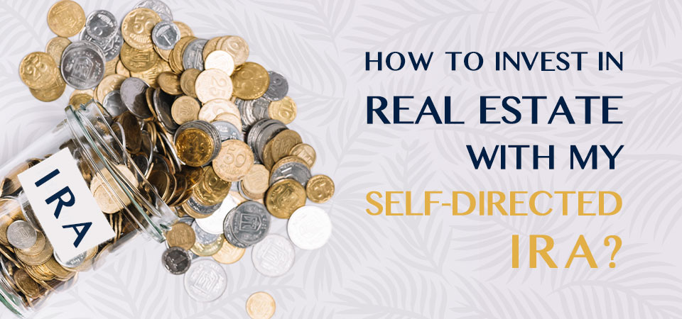 How to Invest in Real Estate with My Self-Directed IRA?