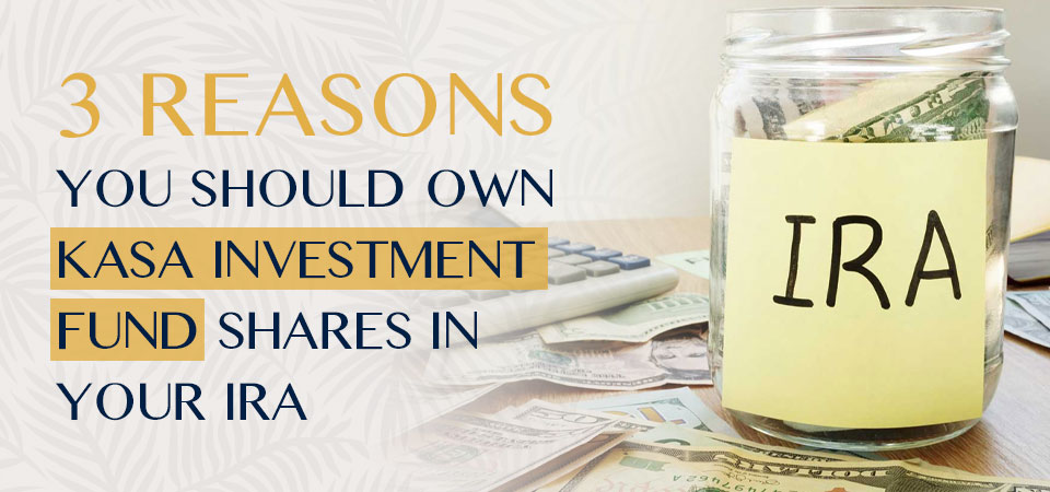 3 Reasons You Should Own KASA Investment Fund Shares in Your IRA