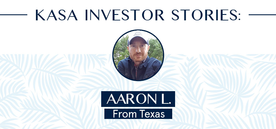 KASA Investor Stories: Aaron L. from Texas