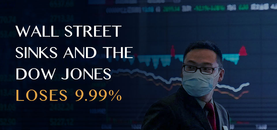 Wall Street Sinks and the Dow Jones Loses 9.99% Due to the Coronavirus