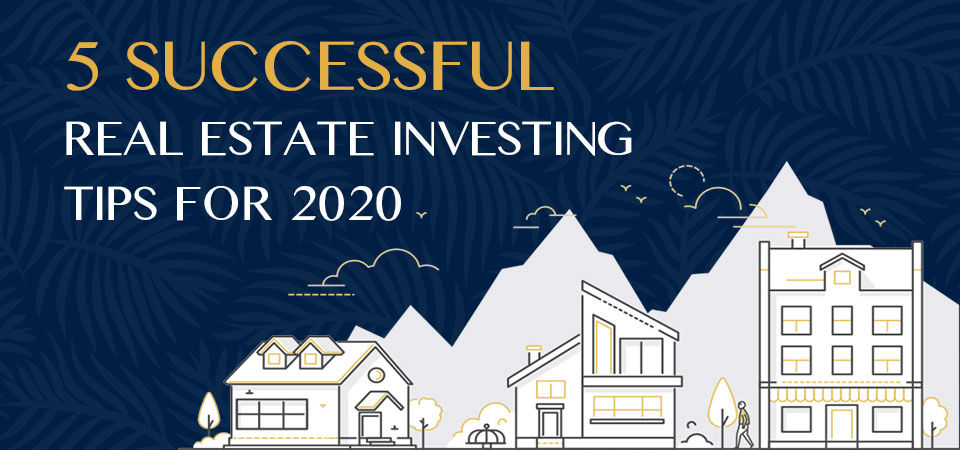 5 Successful Real Estate Investing Tips for 2020