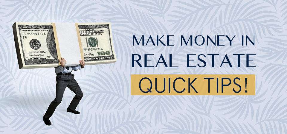 How to make money in real estate – Quick Tips!