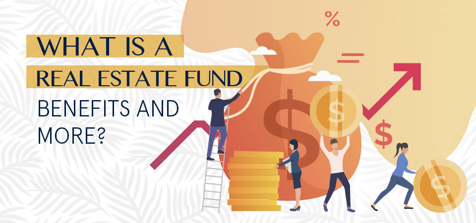 What is a real estate fund – benefits and more?