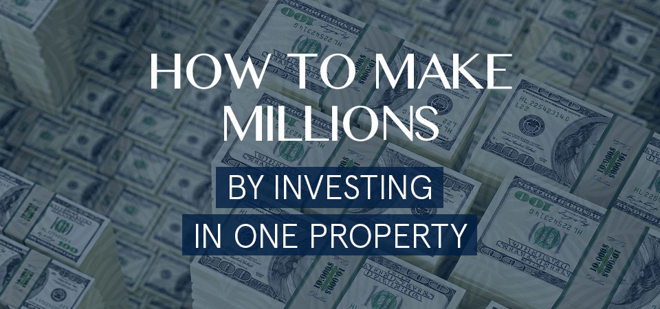 How to make millions by investing in one property