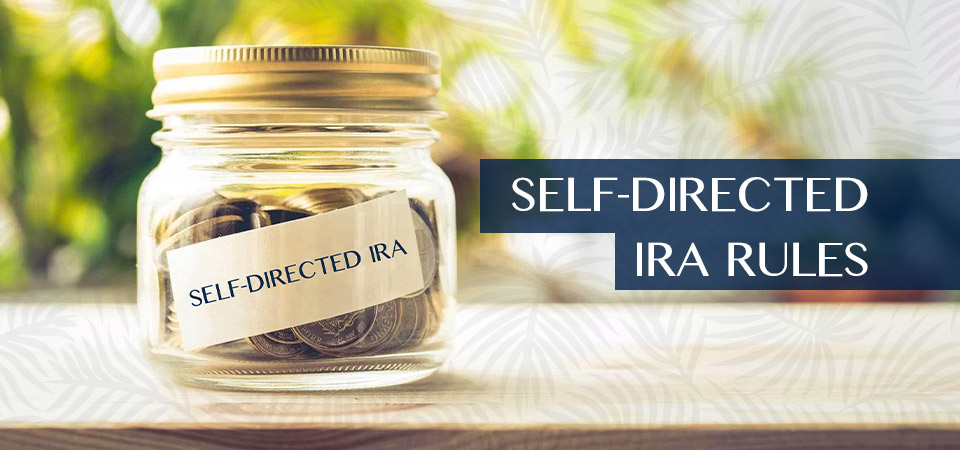 Self-Directed IRA rules:  What you need to know