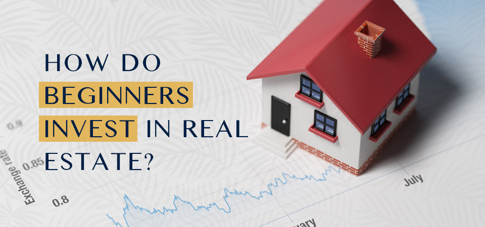 How do beginners invest in real estate?
